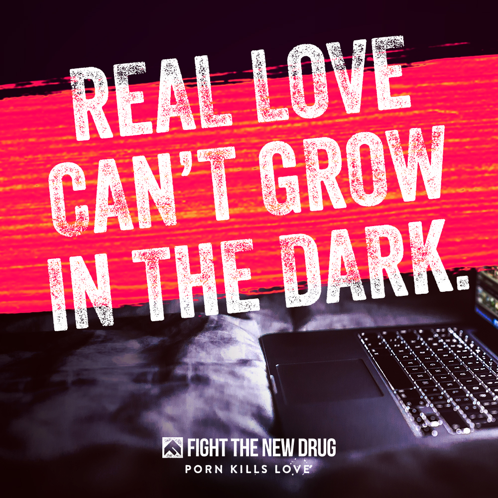 Real Love Can't Grow In The Dark.