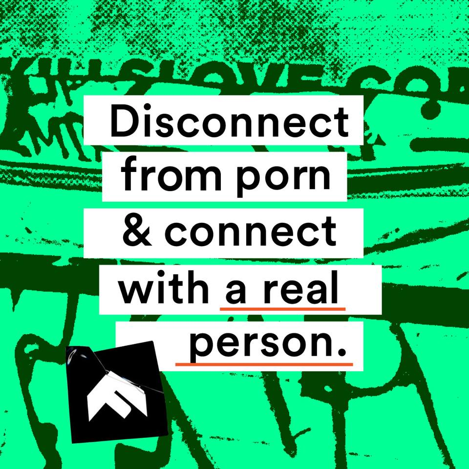 Disconnect from porn & connect with a real person