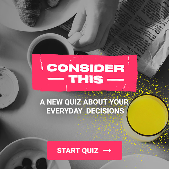 Conside Before Consuming - A New Quiz